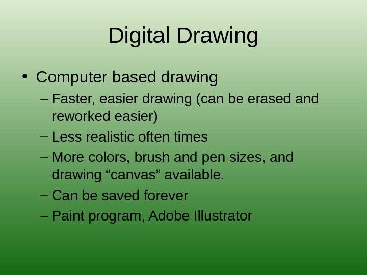 Digital Drawing • Computer based drawing – Faster, easier drawing (can be erased and reworked easier)