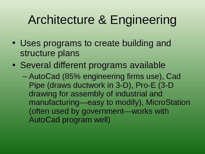 Architecture & Engineering • Uses programs to create building and structure plans • Several different programs