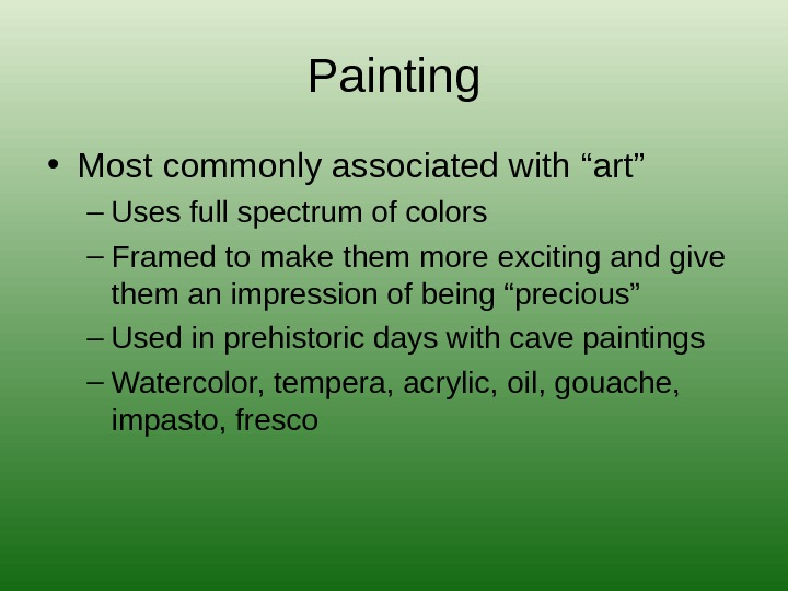 "Painting • Most commonly associated with ""art"" – Uses full spectrum of colors – Framed to"