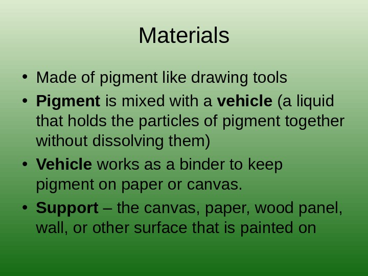 Materials • Made of pigment like drawing tools • Pigment is mixed with a vehicle (a