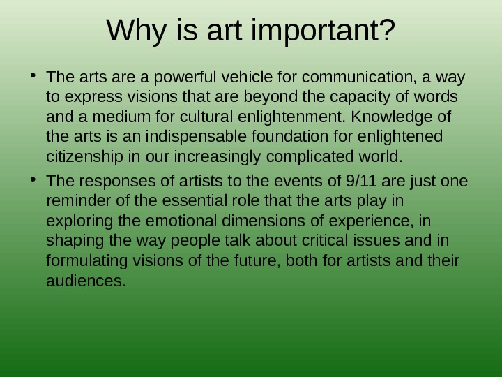 Why is art important?  • The arts are a powerful vehicle for communication, a way
