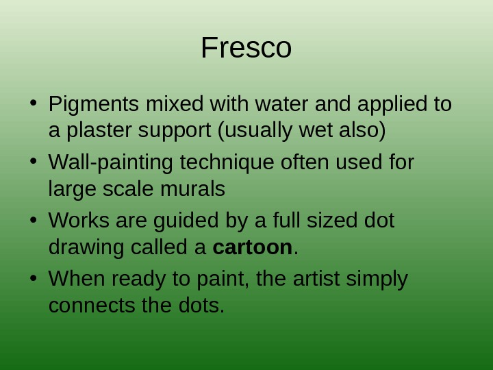 Fresco • Pigments mixed with water and applied to a plaster support (usually wet also) •