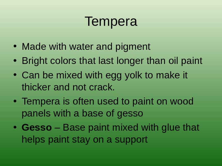Tempera • Made with water and pigment • Bright colors that last longer than oil paint