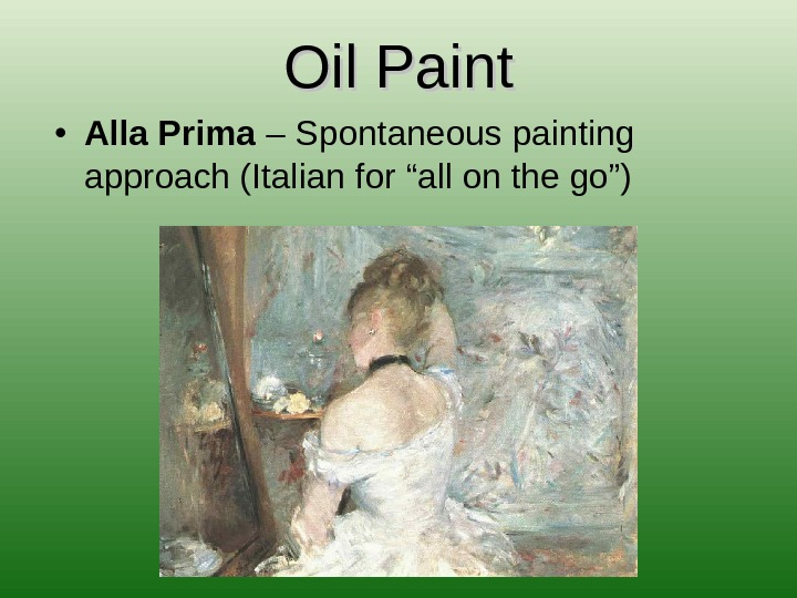 "Oil Paint • Alla Prima – Spontaneous painting approach (Italian for ""all on the go"")"
