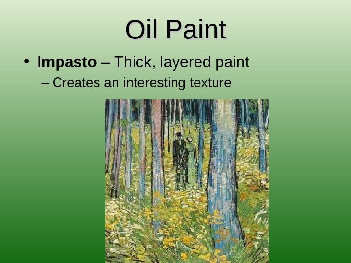 Oil Paint • Impasto – Thick, layered paint – Creates an interesting texture