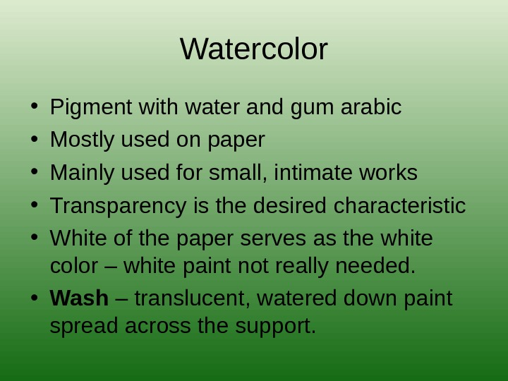 Watercolor • Pigment with water and gum arabic • Mostly used on paper • Mainly used