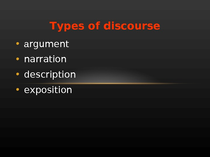 T ypes of discourse • a rgument  • narration  • description  • e