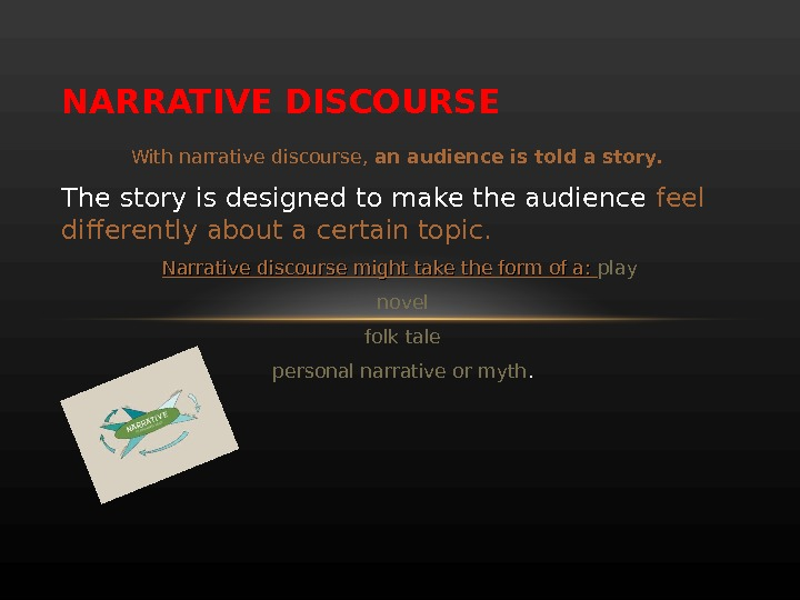 NARRATIVE DISCOURSE With narrative discourse,  an audience is told a story.  The story is
