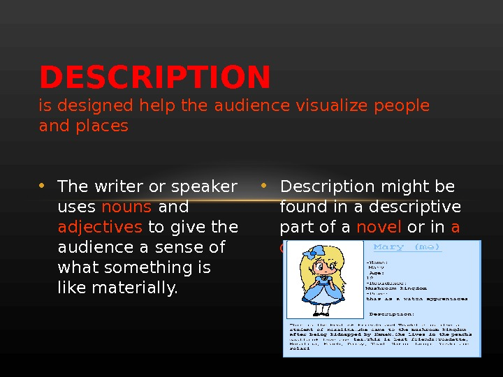 DESCRIPTION  is designed help the audience visualize people and places • The writer or speaker