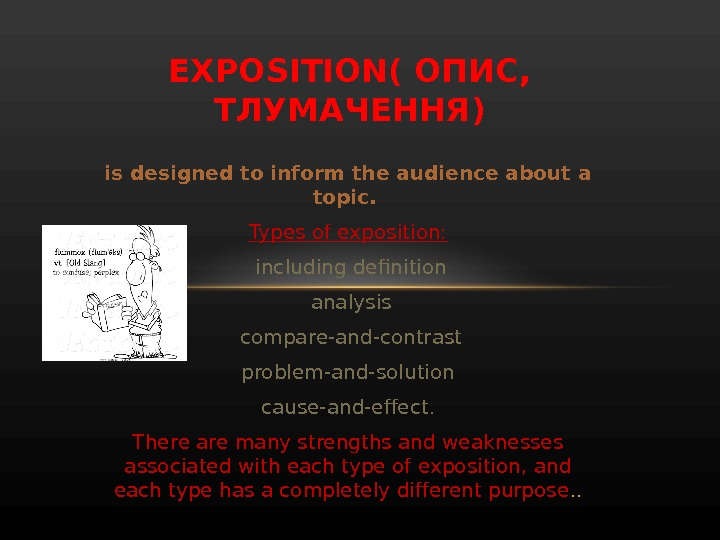 is designed to inform the audience about a topic.  Types of exposition:  including definition