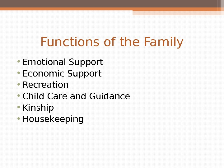 Functions of the Family • Emotional Support • Economic Support • Recreation • Child Care and