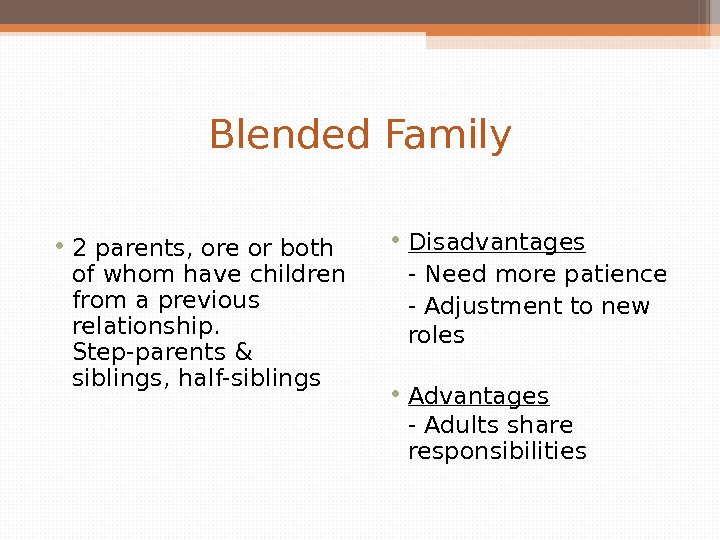 Blended Family • 2 parents, ore or both of whom have children from a previous relationship.