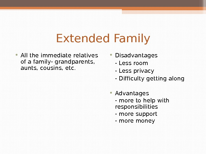 Extended Family • All the immediate relatives of a family- grandparents,  aunts, cousins, etc.