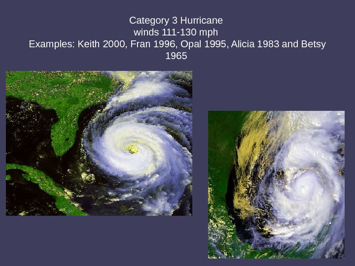 Category 3 Hurricane winds 111 -130 mph Examples: Keith 2000, Fran 1996, Opal 1995, Alicia 1983