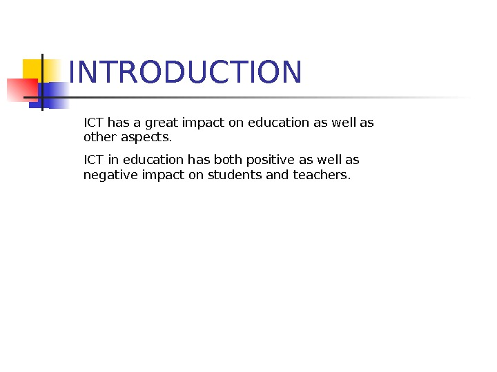 INTRODUCTION ICT has a great impact on education as well as other aspects. ICT in education