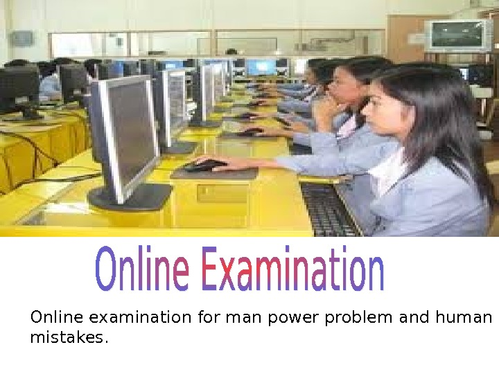 Online examination for man power problem and human mistakes.