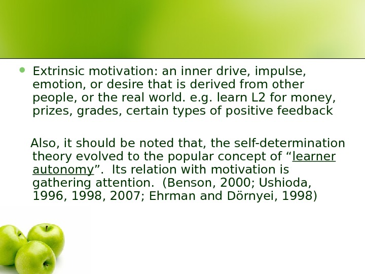 Extrinsic motivation: an inner drive, impulse,  emotion, or desire that is derived from other