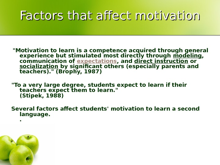 Factors that affect motivation Motivation to learn is a competence acquired through general experience but stimulated
