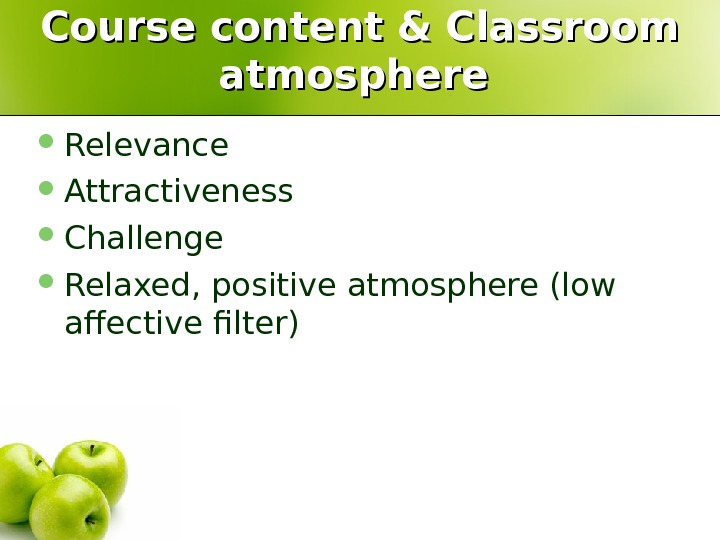 Course content & Classroom atmosphere Relevance  Attractiveness  Challenge  Relaxed, positive atmosphere (low affective