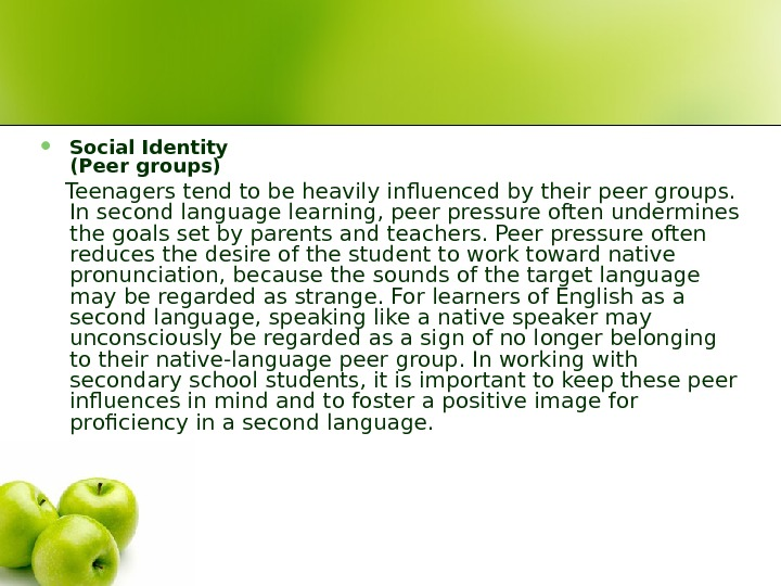 Social Identity  (Peer groups)  Teenagers tend to be heavily influenced by their peer