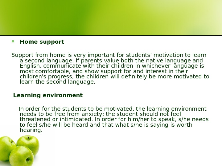 Home support  Support from home is very important for students' motivation to learn a