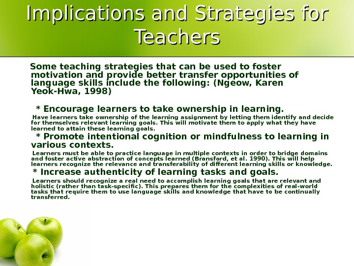 Implications and Strategies for Teachers Some teaching strategies that can be used to foster motivation and