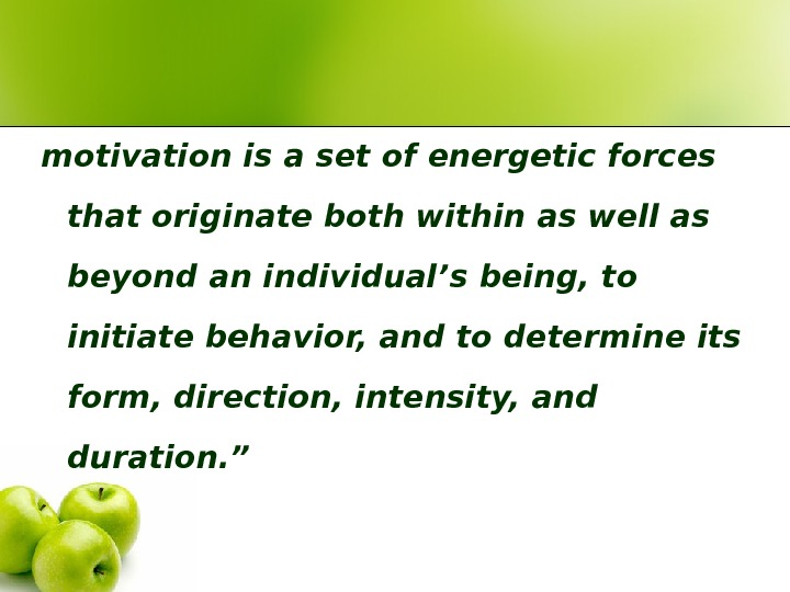 motivation is a set of energetic forces that originate both within as well as beyond an