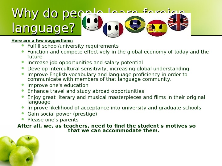 Why do people learn foreign language? Here a few suggestions: Fulfill school/university requirements  Function and