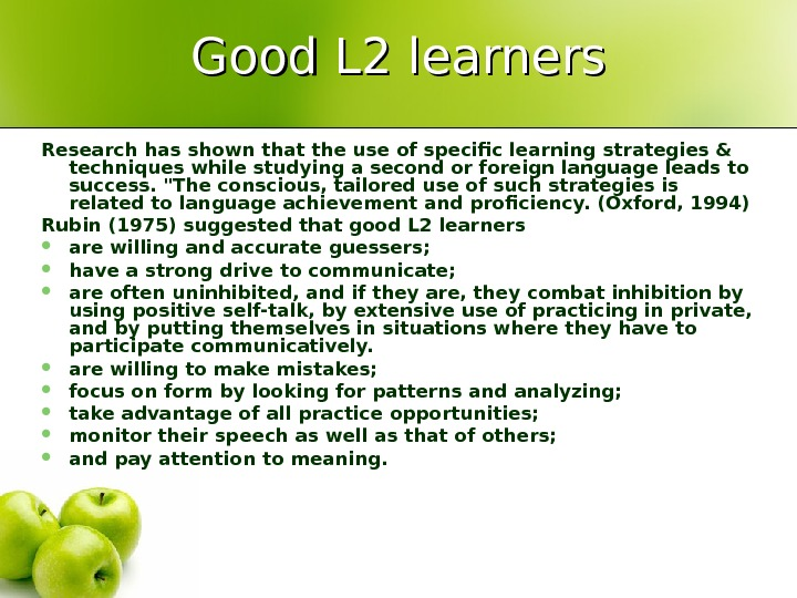 Good L 2 learners Research has shown that the use of specific learning strategies & techniques