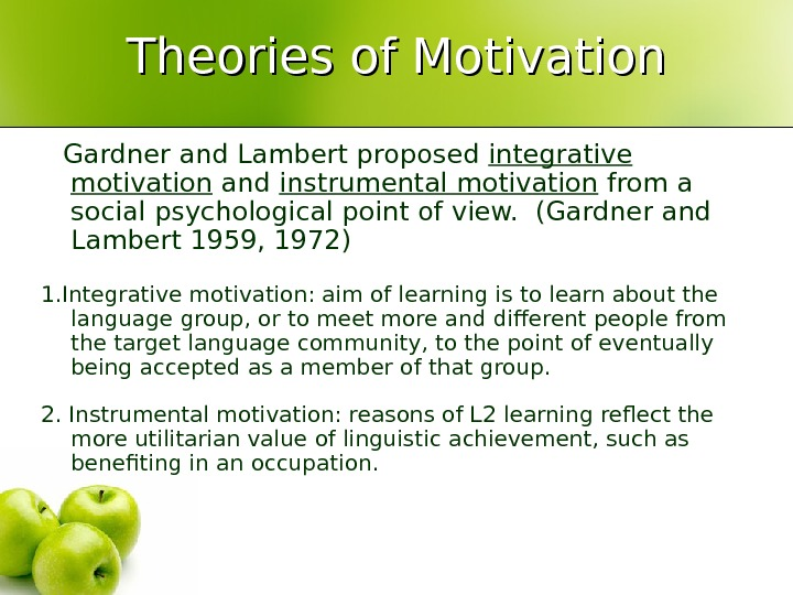 Theories of Motivation Gardner and Lambert proposed integrative motivation and instrumental motivation from a social psychological
