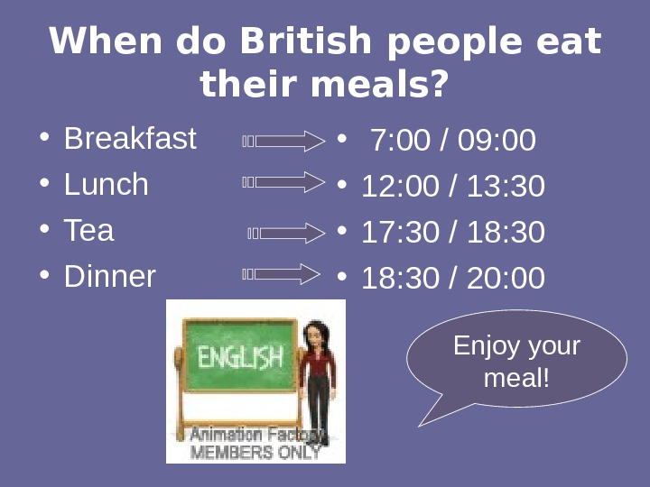 When do British people eat their meals?  • Breakfast • Lunch • Tea