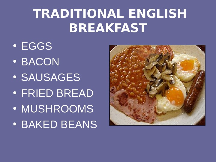 TRADITIONAL ENGLISH BREAKFAST • EGGS • BACON • SAUSAGES • FRIED BREAD • MUSHROOMS •