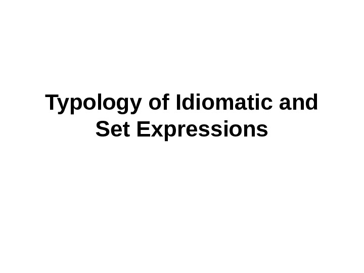 Typology of Idiomatic and Set Expressions