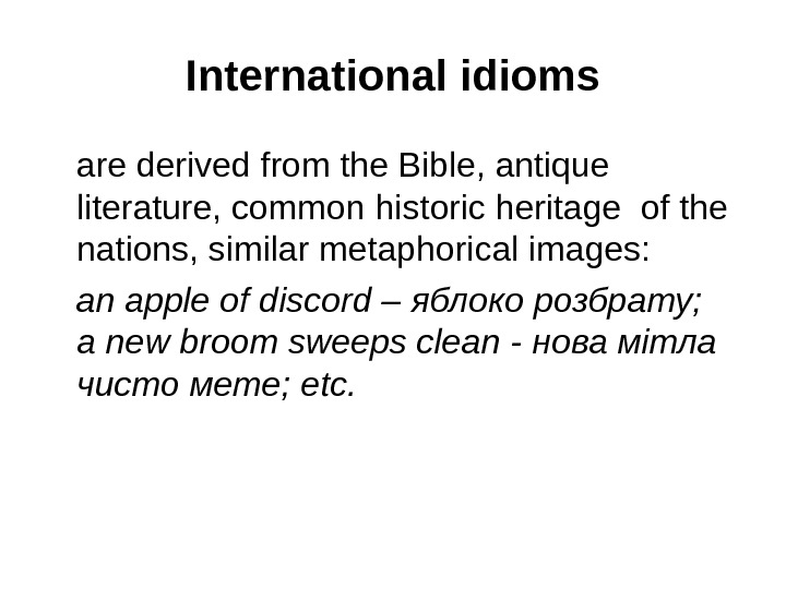 I nternational idioms are derived from the Bible, antique literature, common historic heritage of the nations,