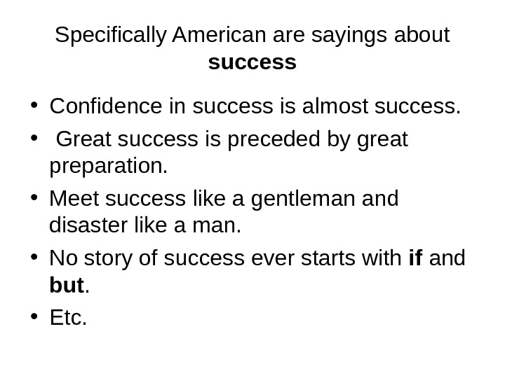 Specifically American are sayings about success • Confidence in success is almost success.  •