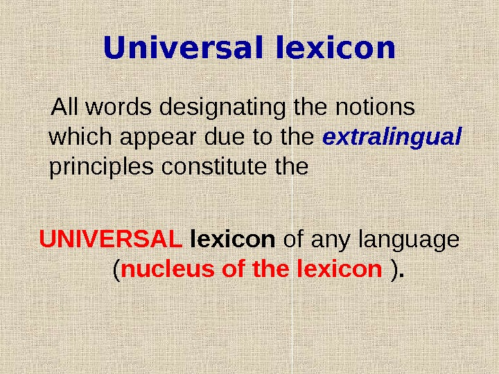 Universal lexicon All words designating the notions which appear due to the extralingual