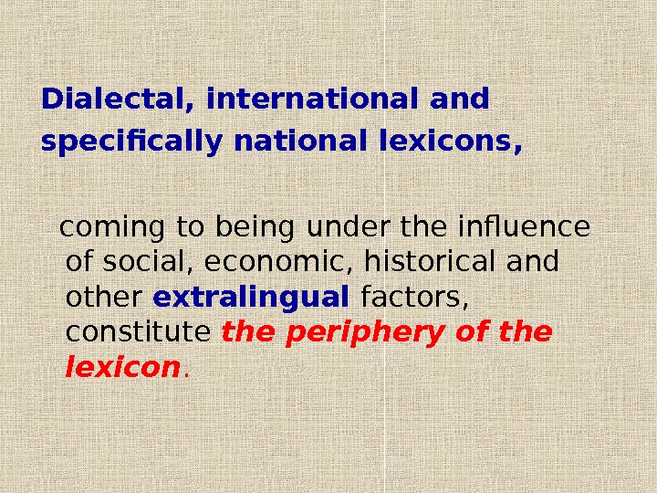 Dialectal, international and specifically national lexicons,   coming to being under the influence