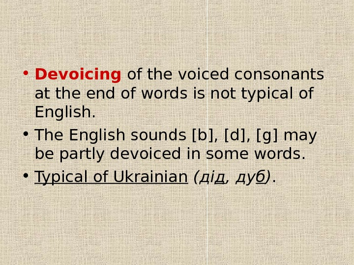 • Devoicing  of the voiced consonants at the end of words is not