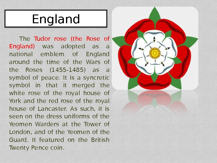 The Tudor rose (the Rose of England) was adopted as a national emblem of England around