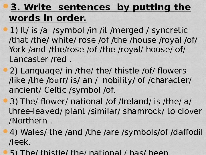 3. Write sentences by putting the words in order.  1) It/ is /a /symbol