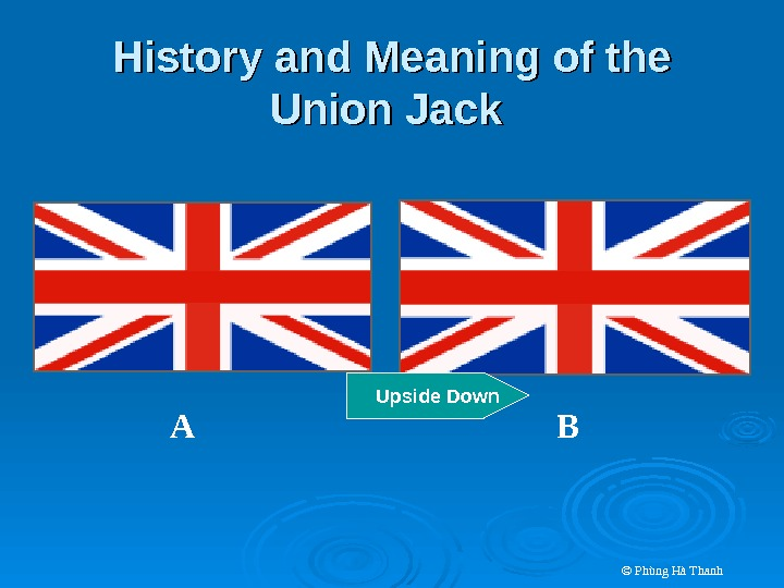 © Phùng Hà Thanh. History and Meaning of the Union Jack  A BUpside Down