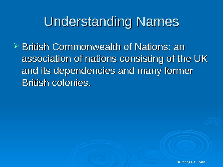 © Phùng Hà Thanh. Understanding Names British Commonwealth of Nations: an association of nations consisting of
