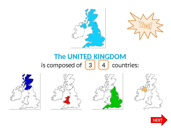 The UNITED KINGDOM is composed of    countries: 3 4 NEXT