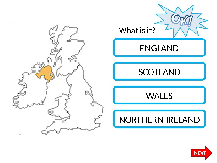 What is it? ENGLAND SCOTLAND WALES NORTHERN IRELAND NEXT