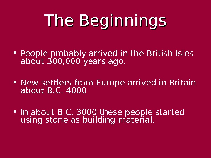 The Beginnings • People probably arrived in the British Isles about 300, 000 years