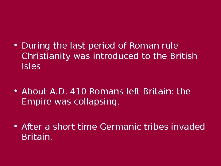 • During the last period of Roman rule Christianity was introduced to the British