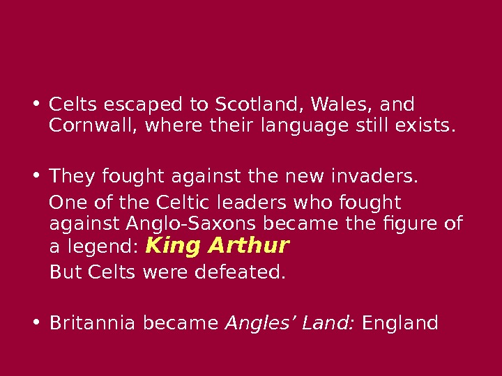 • Celts escaped to Scotland, Wales, and Cornwall, where their language still exists.