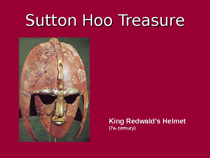 Sutton Hoo Treasure King Redwald's  Helmet (7 th century)