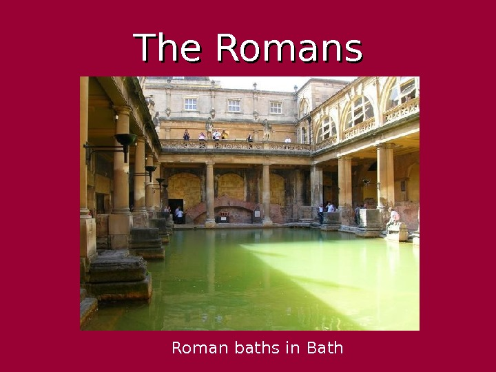 The Romans Roman baths in Bath