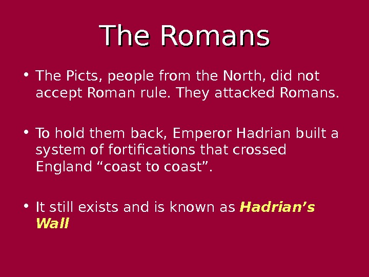 The Romans • The Picts, people from the North, did not accept Roman rule.